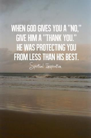 When God gives you a 'no,' give him a 'thank you.' He was protecting you from less than his best. ~~I Love the Bible and Jesus Christ, Christian Quotes and verses.