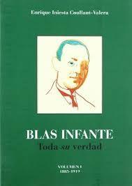 Blas Infante : toda su verdad / Enrique Iniesta Coullaut-Valera. -- Sevilla : Consejería de Relaciones con el Parlamento ; Granada : Comares, 2000 . -- V. 1. 1885-1919