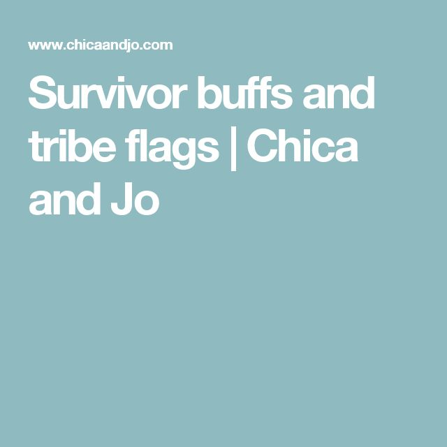 Survivor buffs and tribe flags | Chica and Jo