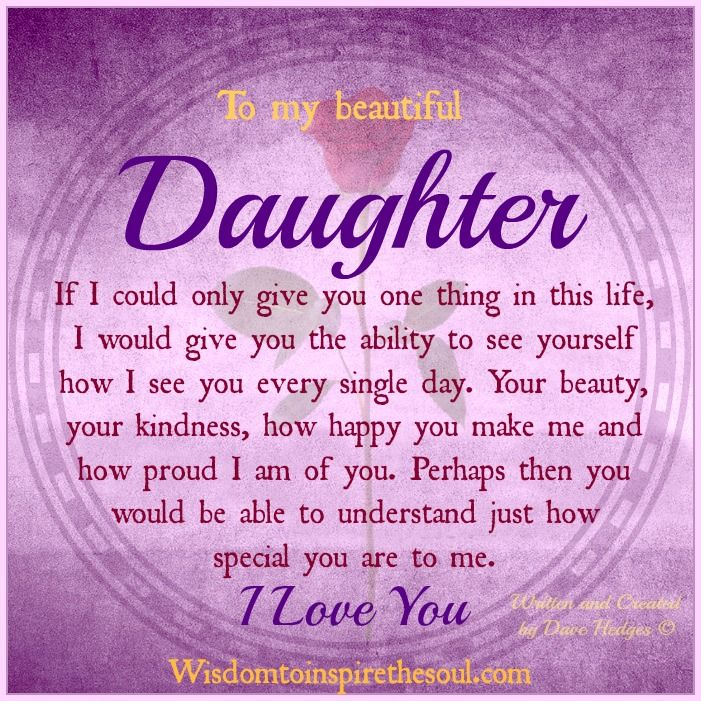 To my beautiful daughter. If I could only give you one thing in this life, I would give you the ability to see yourself how I see you eve...