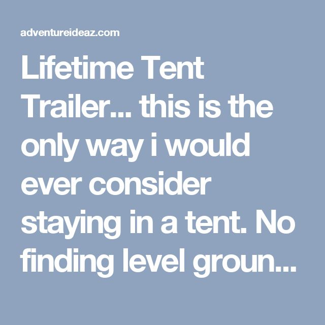 Lifetime Tent Trailer... this is the only way i would ever consider staying in a tent. No finding level ground, no stream running thru your tent when it rains....nice that you can haul other stuff on the trailer too. - adventureideaz.com