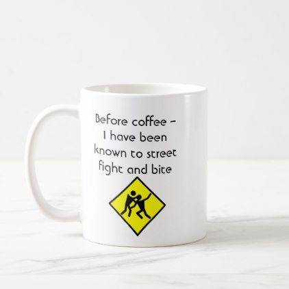 #funny - #Before coffee  I have been known to street fight Coffee Mug