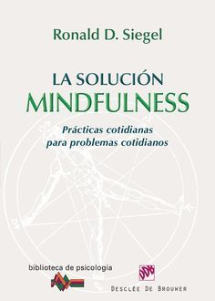 La solucion mindfulness ronald d siegel  Mindfulness