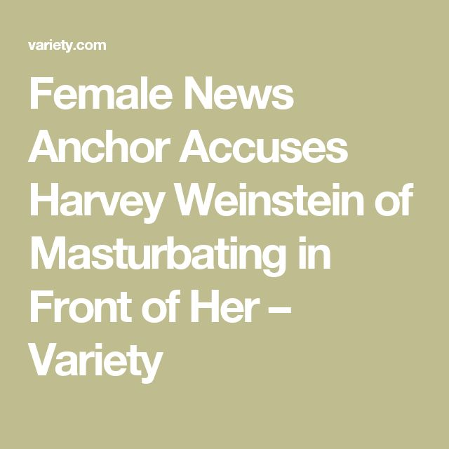 Female News Anchor Accuses Harvey Weinstein of Masturbating in Front of Her – Variety