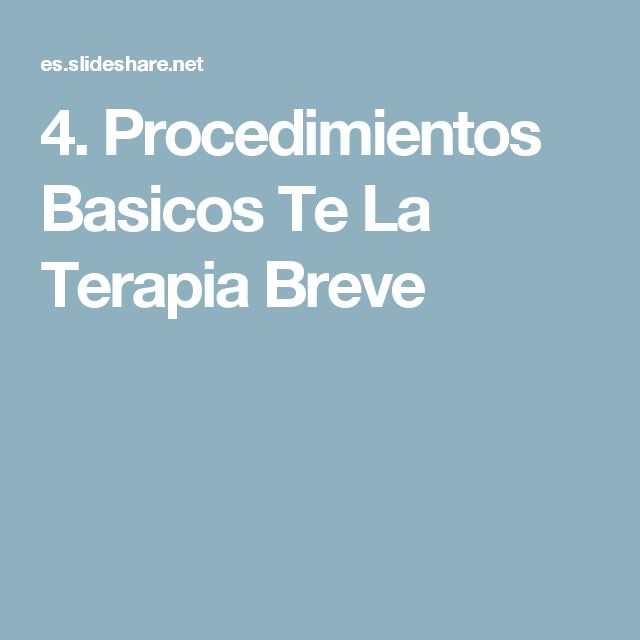 4. Procedimientos Basicos Te La Terapia Breve