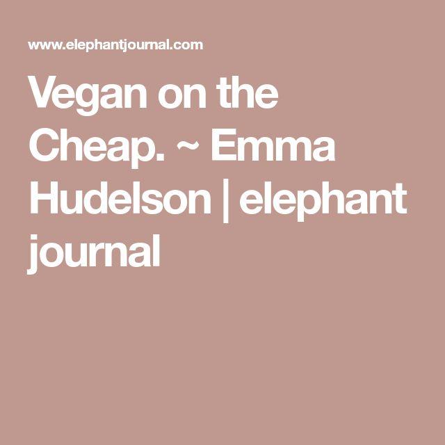 Vegan on the Cheap. ~ Emma Hudelson | elephant journal