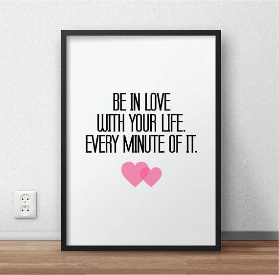 Hey, I found this really awesome Etsy listing at https://www.etsy.com/listing/509654228/be-in-love-with-your-life-printable