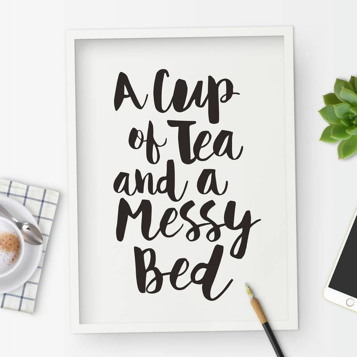 fun quote poster from Not on the High Street - a cup of tea and a messy bed