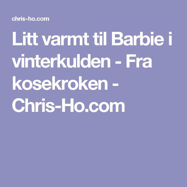 Litt varmt til Barbie i vinterkulden - Fra kosekroken - Chris-Ho.com