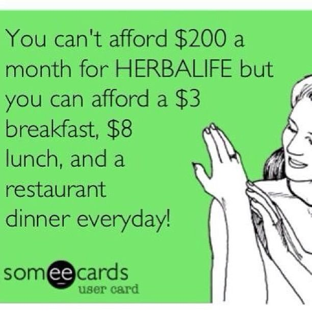 TRUE!! This used to be my mindset... Now I am so happy to have started Herbalife!