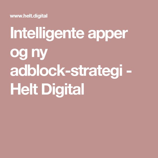 Intelligente apper og ny adblock-strategi - Helt Digital