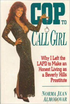 Cop to Call Girl: Why I Left the LAPD to Make an Honest Living As a Beverly Hills Prostitute: Norma Jean Almodovar: 9780671794255: Amazon.com: Books