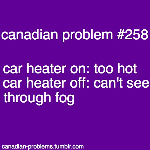 Canadian Problems car too hot window fog