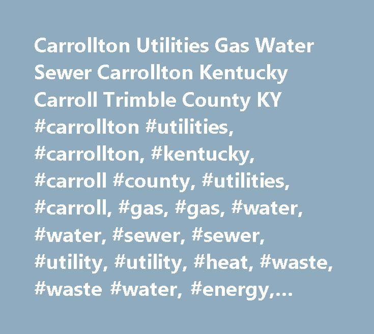 Carrollton Utilities Gas Water Sewer Carrollton Kentucky Carroll Trimble County KY #carrollton #utilities, #carrollton, #kentucky, #carroll #county, #utilities, #carroll, #gas, #gas, #water, #water, #sewer, #sewer, #utility, #utility, #heat, #waste, #waste #water, #energy, #energy, #utility #company, #utility #company, #ky, #general #butler, #general #butler, #gen #butler, #wastewater, #water #treatment, #ohio, #ohio #river, #gas #budget, #budget #billing, #utility #commission, #carollton…