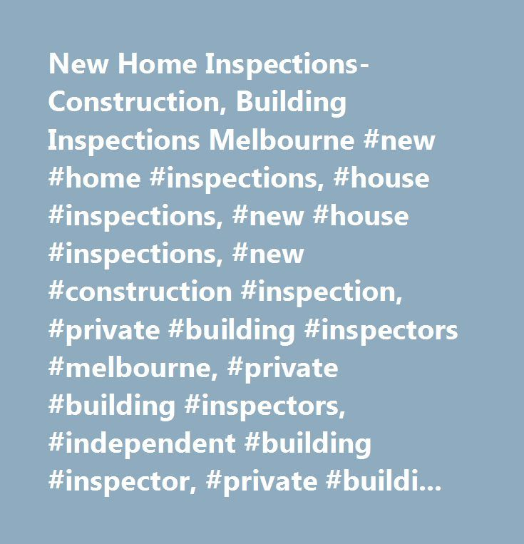 New Home Inspections- Construction, Building Inspections Melbourne #new #home #inspections, #house #inspections, #new #house #inspections, #new #construction #inspection, #private #building #inspectors #melbourne, #private #building #inspectors, #independent #building #inspector, #private #building #inspections…