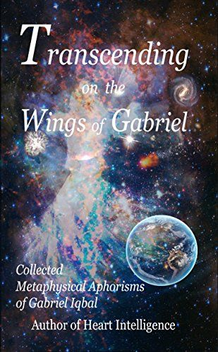 Transcending on the Wings of Gabriel: Collected Metaphysical Aphorisms of Gabriel Iqbal by Gabriel Iqbal http://www.amazon.com/dp/B01CO9303I/ref=cm_sw_r_pi_dp_PTw9wb0SC620V