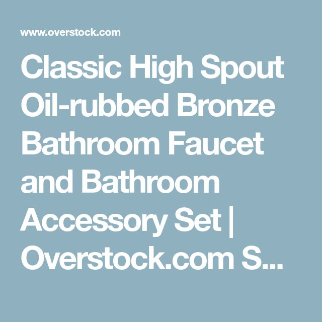 Classic High Spout Oil-rubbed Bronze Bathroom Faucet and Bathroom Accessory Set   Overstock.com Shopping - The Best Deals on Bathroom Faucets