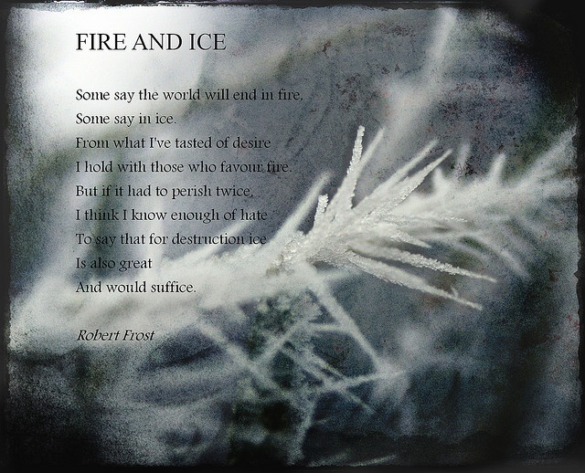 fire and ice robert frost thesis An essay or paper on the poem, fire and ice by robert frost the poem fire and ice by robert frost, is about how the world will end the title is.