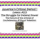 America's Critical Period ! Lesson #2.3 - The Struggle for Federal Power: The Failure of the Articles of Confederation & Shays' Rebellion
