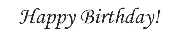 Happy Birthday written in Monotype Corsiva Regular font.  I choose this font because the long rounded serifs and italics have a friendly, personable feel which finds a balance between print and writing.