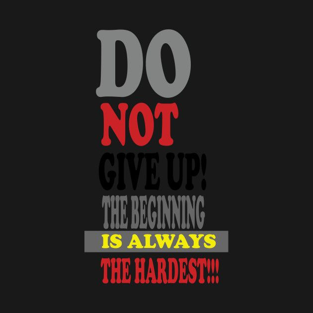 Check Out This Awesome Do Not Give Up The Beginning Is Always The