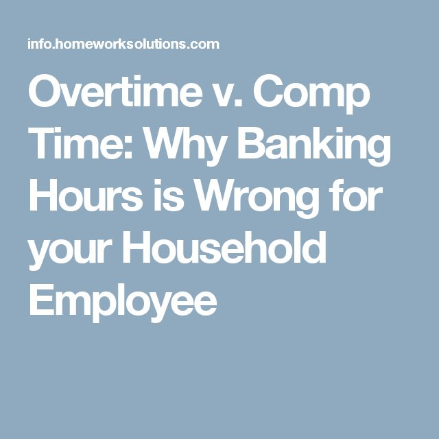 Overtime v. Comp Time: Why Banking Hours is Wrong for your Household Employee