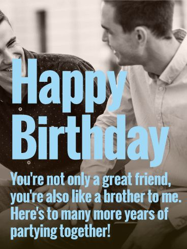 To Party Together - Happy Birthday Wishes Card for Friends: Guys aren't always the sentimental type, but for a great friend who's also like a brother to you, this birthday card lets you wish him a happy birthday while telling him how you feel. He'll definitely appreciate knowing you took the time to remember him, and of course he'll look forward to another year of partying together.