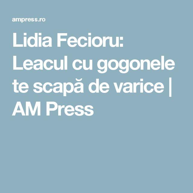 Lidia Fecioru: Leacul cu gogonele te scapă de varice | AM Press