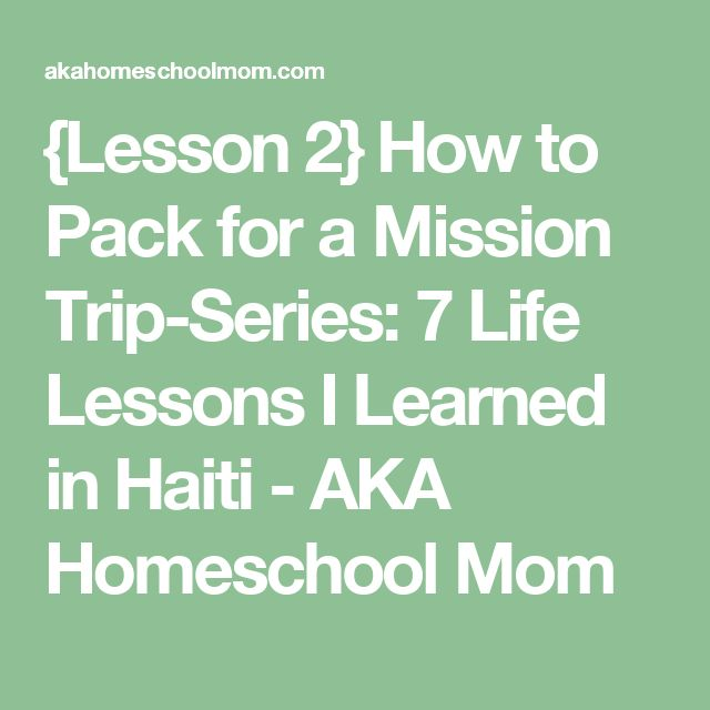 {Lesson 2} How to Pack for a Mission Trip-Series: 7 Life Lessons I Learned in Haiti - AKA Homeschool Mom