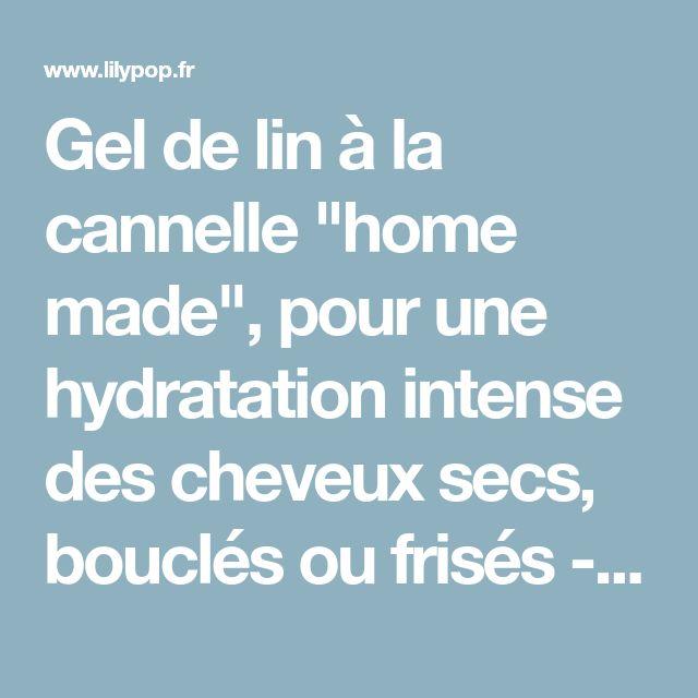 """Gel de lin à la cannelle """"home made"""", pour une hydratation intense des cheveux secs, bouclés ou frisés - Lilypop.fr"""