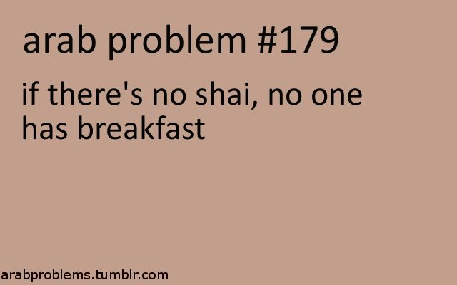 arab problem - no tea, no breakfast! It's just not the same...