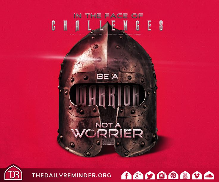 In the face of challenges, be a warrior, not a worrier.