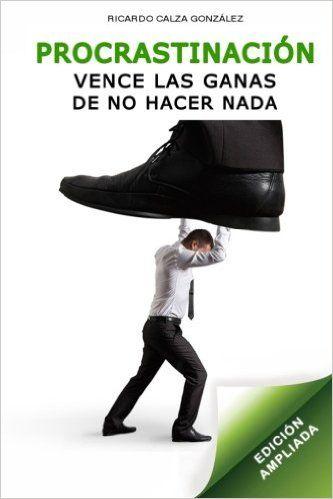 #Procrastinacion: Vence las ganas de no hacer nada (edición ampliada): Amazon.es: Ricardo Calza González: Libros
