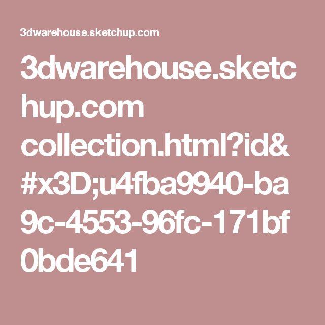 3dwarehouse.sketchup.com collection.html?id=u4fba9940-ba9c-4553-96fc-171bf0bde641