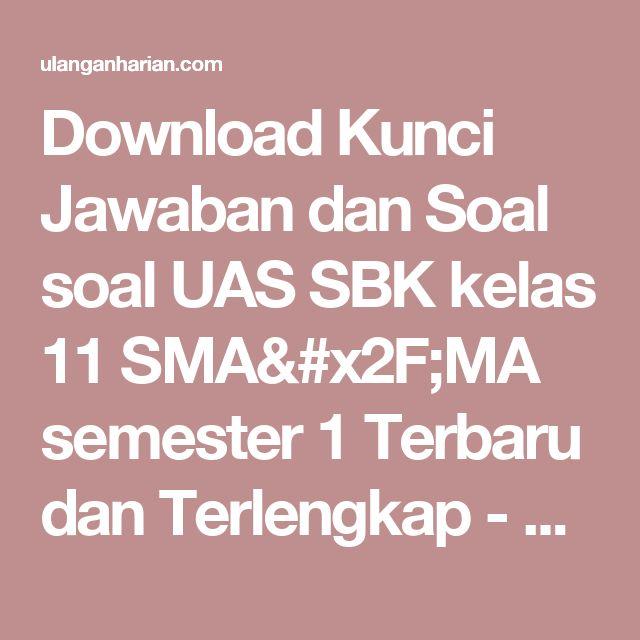 Download Kunci Jawaban dan Soal soal UAS SBK kelas 11 SMA/MA semester 1 Terbaru dan Terlengkap - UlanganHarian.Com
