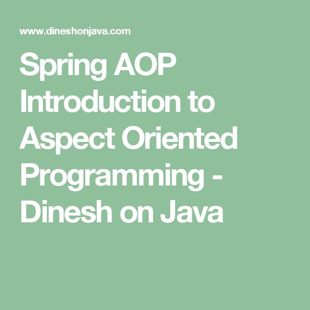 Spring AOP Introduction to Aspect Oriented Programming - Dinesh on Java