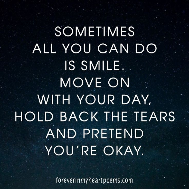 Quotes about Death - Sometimes all you can do is smile, move on with your day, hold back the tears and pretend you're okay.