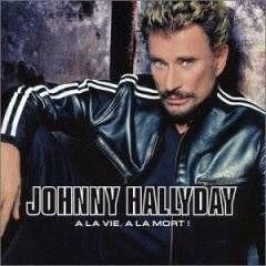 Johnny Hallyday A la Vie. A la Mort ! (CD Album)- Spirit of Rock Webzine (fr)