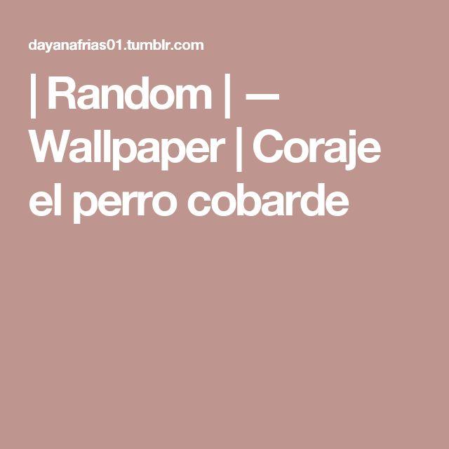 | Random | — Wallpaper | Coraje el perro cobarde