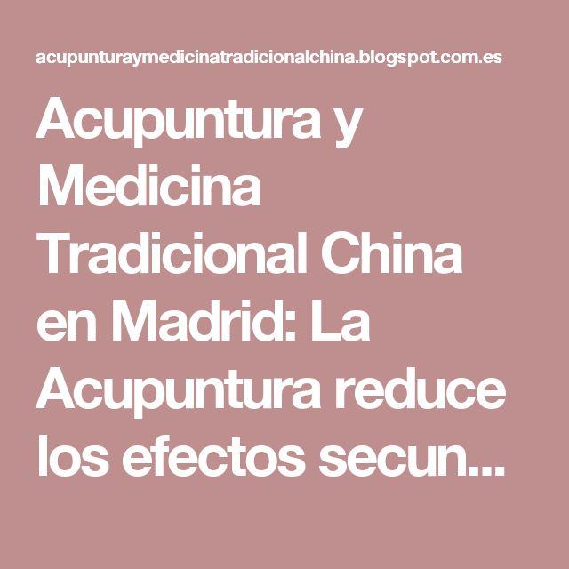 Acupuntura y Medicina Tradicional China en Madrid: La Acupuntura reduce los efectos secundarios de la quimioterapia