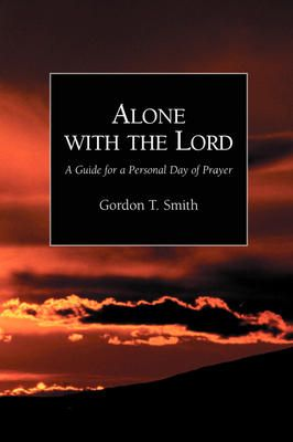 Alone with the Lord - Gordon T Smith