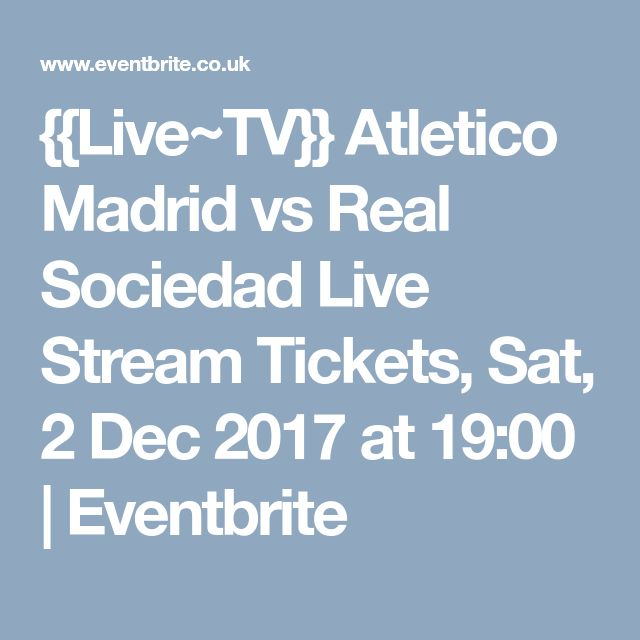 {{Live~TV}} Atletico Madrid vs Real Sociedad Live Stream Tickets, Sat, 2 Dec 2017 at 19:00 | Eventbrite