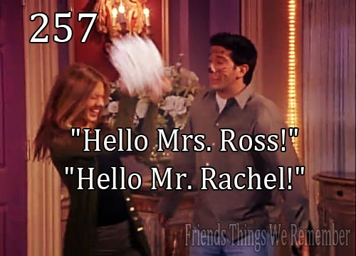 "Friends #257 - ""Hello Mrs. Ross!"" ""Hello Mr. Rachel!"""