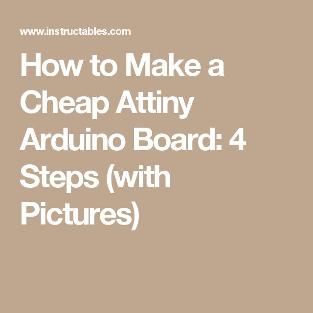 How to Make a Cheap Attiny Arduino Board: 4 Steps (with Pictures)