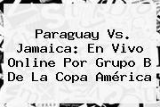 http://tecnoautos.com/wp-content/uploads/imagenes/tendencias/thumbs/paraguay-vs-jamaica-en-vivo-online-por-grupo-b-de-la-copa-america.jpg Paraguay Vs Jamaica. Paraguay vs. Jamaica: en vivo online por Grupo B de la Copa América, Enlaces, Imágenes, Videos y Tweets - http://tecnoautos.com/actualidad/paraguay-vs-jamaica-paraguay-vs-jamaica-en-vivo-online-por-grupo-b-de-la-copa-america/