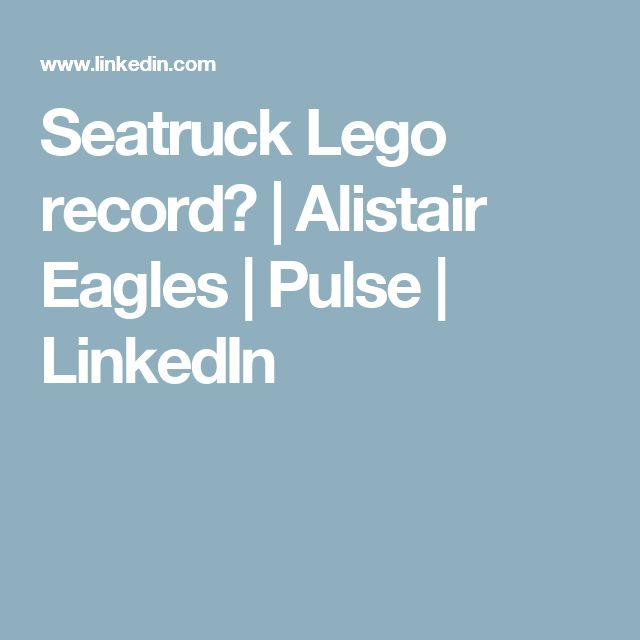 Seatruck Lego record? | Alistair Eagles | Pulse | LinkedIn
