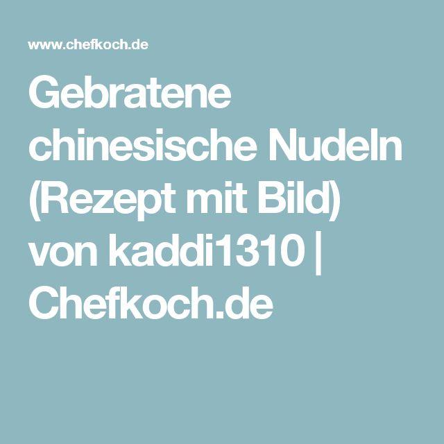 Gebratene chinesische Nudeln (Rezept mit Bild) von kaddi1310 | Chefkoch.de