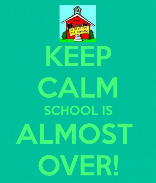 Keep Calm...... School is almost over!