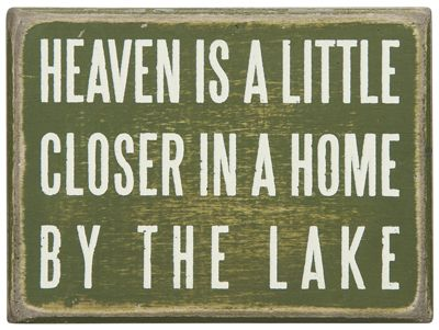 "Heaven IS a little closer in a home by the lake! Now available in a box sign.4"" x 3"" makes the perfect adornment to an entry table, desk or sun porch."