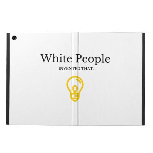 white people invented that - iPad case